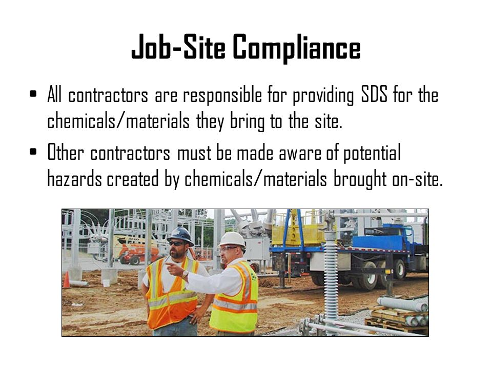 Job-Site Compliance All contractors are responsible for providing SDS for the chemicals/materials they bring to the site.