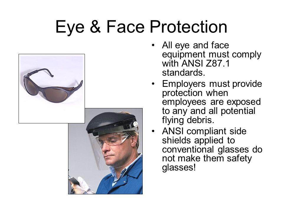 Eye & Face Protection All eye and face equipment must comply with ANSI Z87.1 standards.