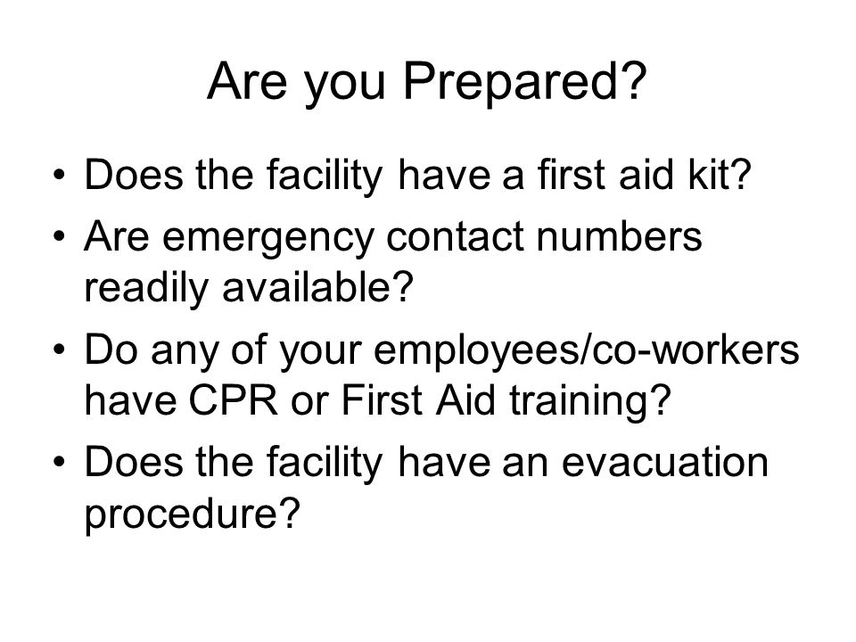 Are you Prepared Does the facility have a first aid kit