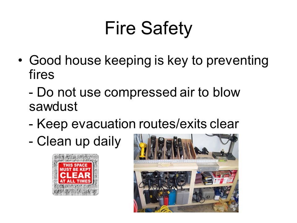 Fire Safety Good house keeping is key to preventing fires