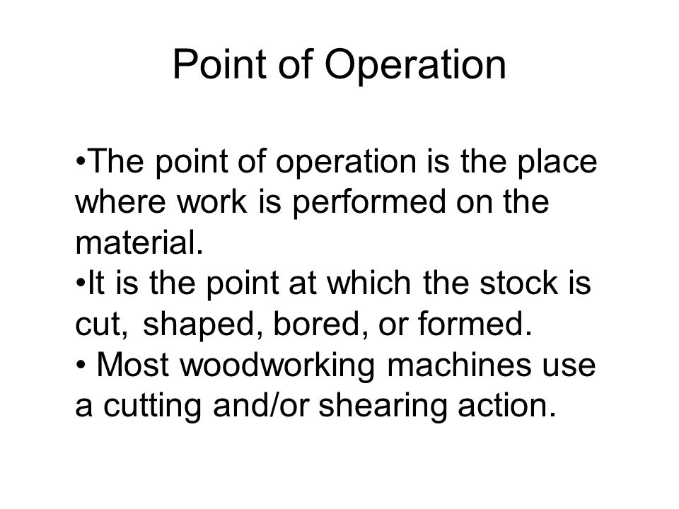 Point of Operation The point of operation is the place where work is performed on the material.