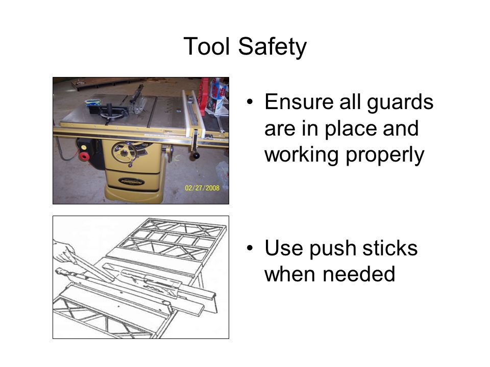 Tool Safety Ensure all guards are in place and working properly