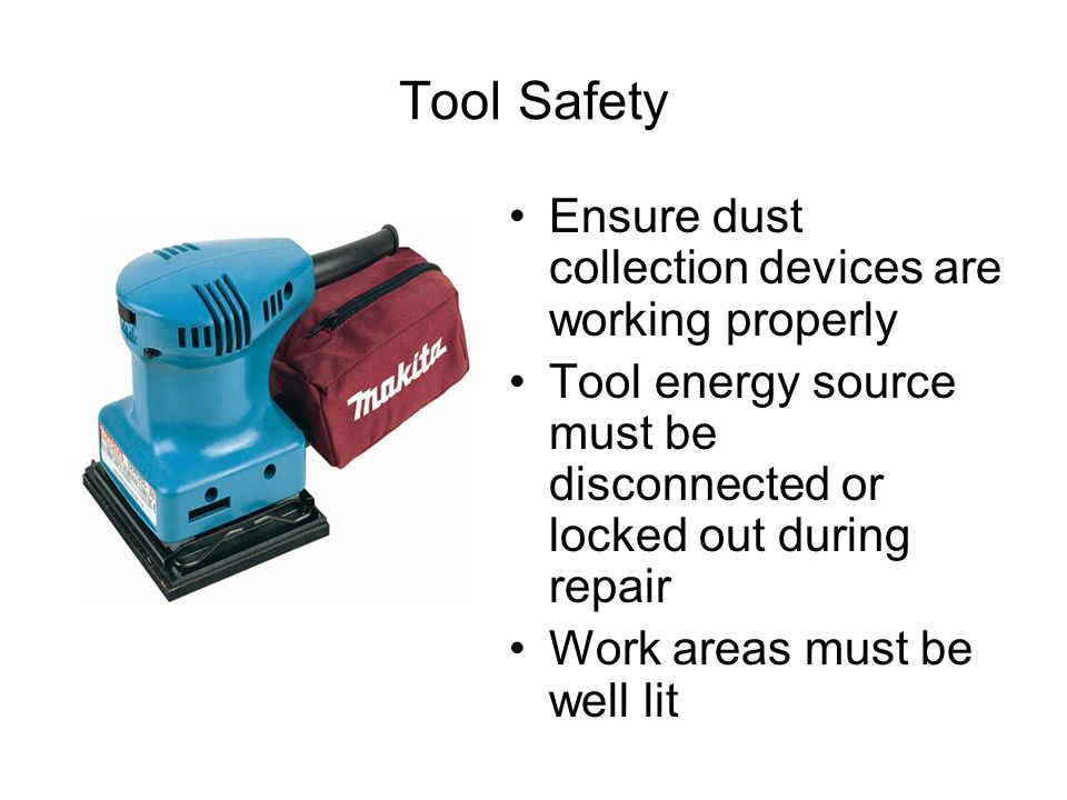 Tool Safety Ensure dust collection devices are working properly