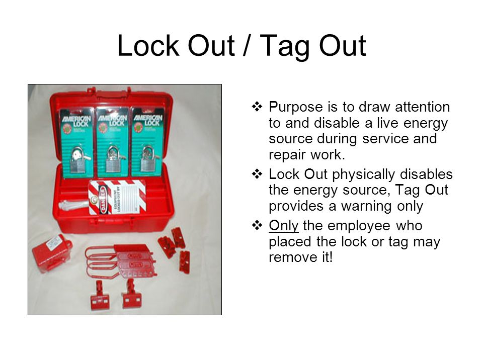 Lock Out / Tag Out Purpose is to draw attention to and disable a live energy source during service and repair work.