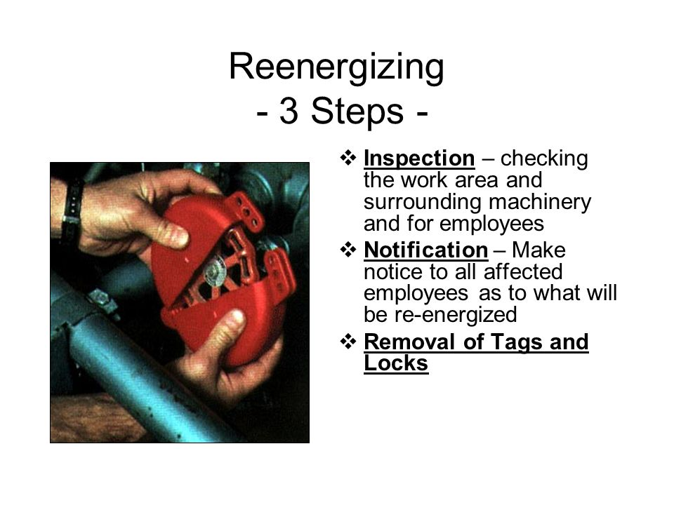 Reenergizing - 3 Steps - Inspection – checking the work area and surrounding machinery and for employees.