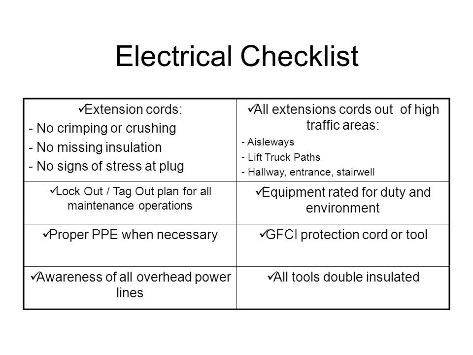 Electrical Checklist Extension cords: - No crimping or crushing