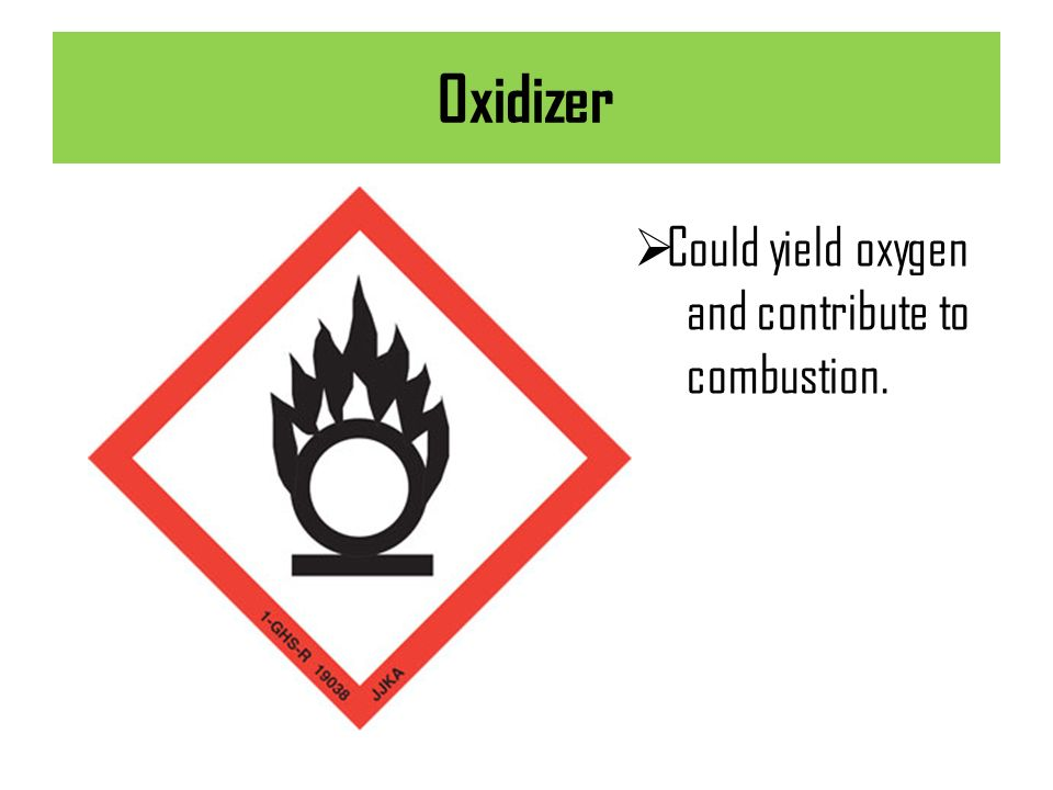 Oxidizer Could yield oxygen and contribute to combustion.