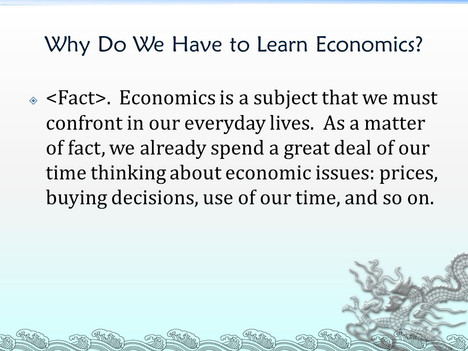 why do you learn economics Economics is more than just markets, models and capital it's the study of people,  how we make decisions, how we organise our societies, and how we can.