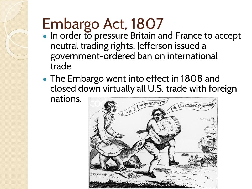 the embargo act of 1807 It was four days later that the united states congress passed the embargo act of 1807, on december 21, 1807, making the non-importation act obsolete jefferson continued to support the embargo act he saw it as an alternative to war, and he wanted to keep the united states out of conflict for as long as possible.