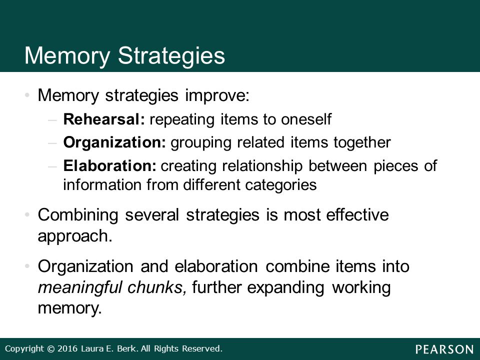 memory strategies Memory strategies internal memory strategies: • prepare yourself to pay attention • rehearsal: mentally repeat information over and over.