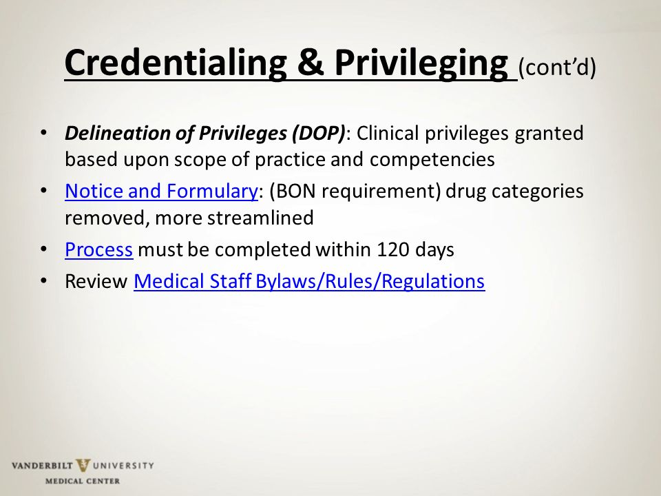credentialing and clinical privileges Guidelines for privileging, credentialing, and proctoring to clinical privileges authorization by an institution to perform a particular procedure or clinical service.