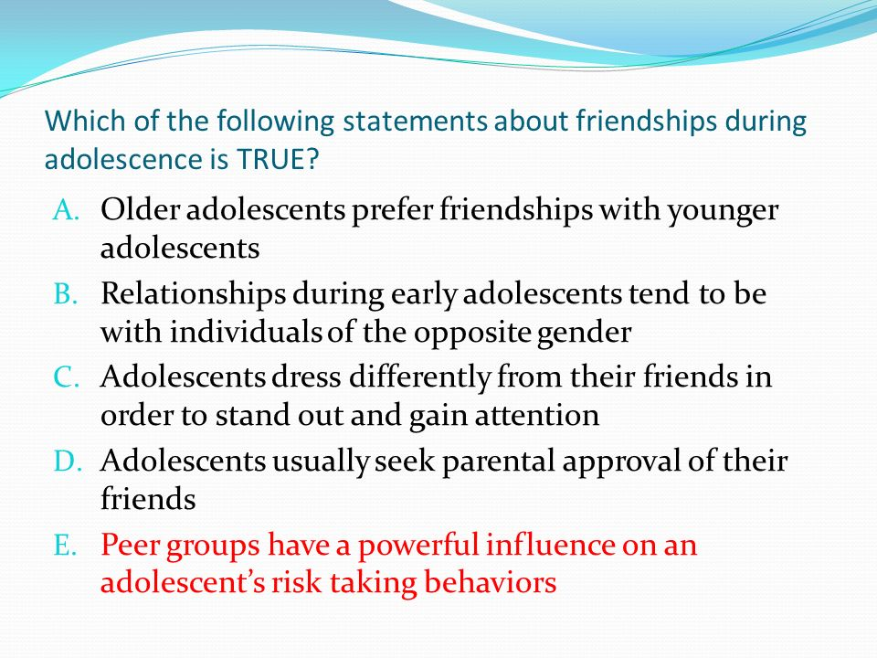 Which of the following statements about friendships during adolescence is TRUE