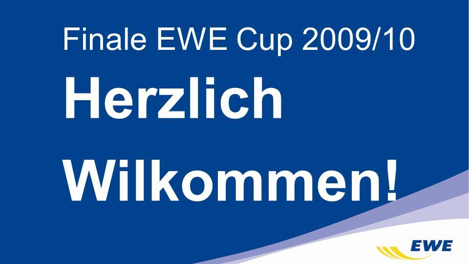 Finale EWE Cup 2009/10 Herzlich Wilkommen!