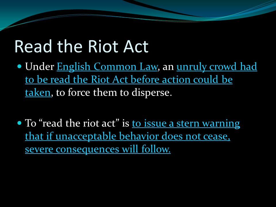 read the riot act Jeriann gumila miss osolin/p1 3/29/15 read the riot act the riot act, an english statute of 1715, stated that if twelve or more people.