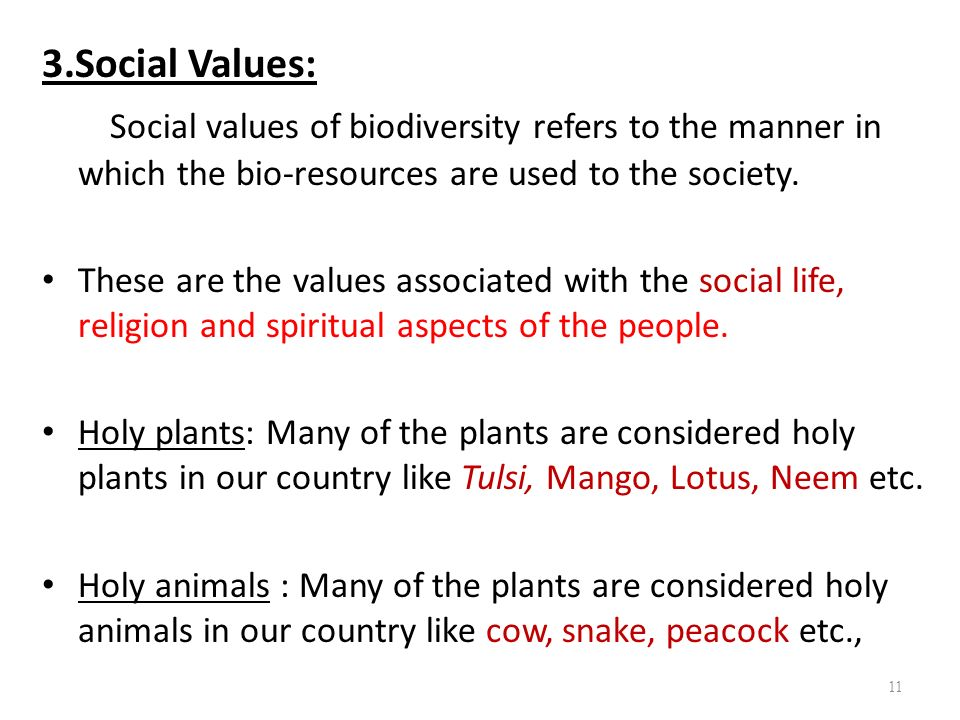 3.Social Values: Social values of biodiversity refers to the manner in which the bio-resources are used to the society.
