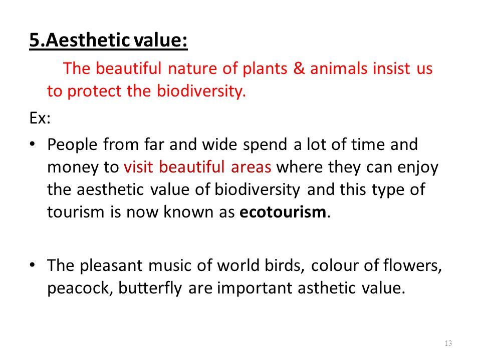 5.Aesthetic value: The beautiful nature of plants & animals insist us to protect the biodiversity. Ex: