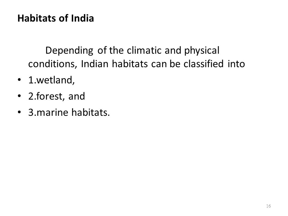 Habitats of India Depending of the climatic and physical conditions, Indian habitats can be classified into.