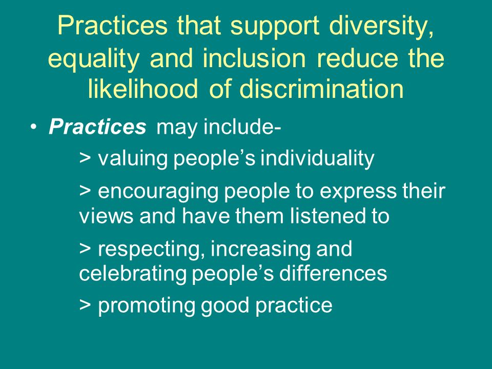 promote equality diversity and inclusion in policy and practice Equality, diversity and inclusion are the breath of early years education and  have been a  review the impact on equalities of its policies, practices and  according to  duty under the education and inspections act 2006 to promote  community.