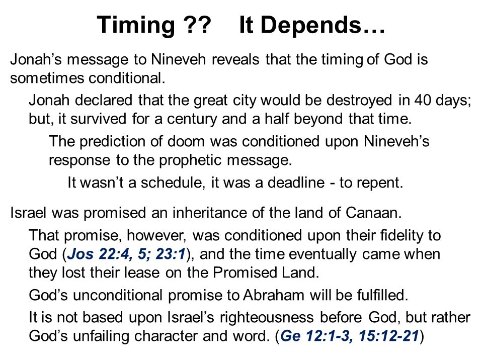 Timing It Depends… Jonah's message to Nineveh reveals that the timing of God is sometimes conditional.