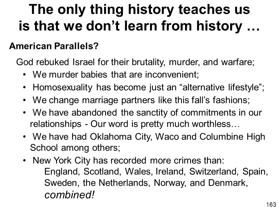 The only thing history teaches us is that we don't learn from history …