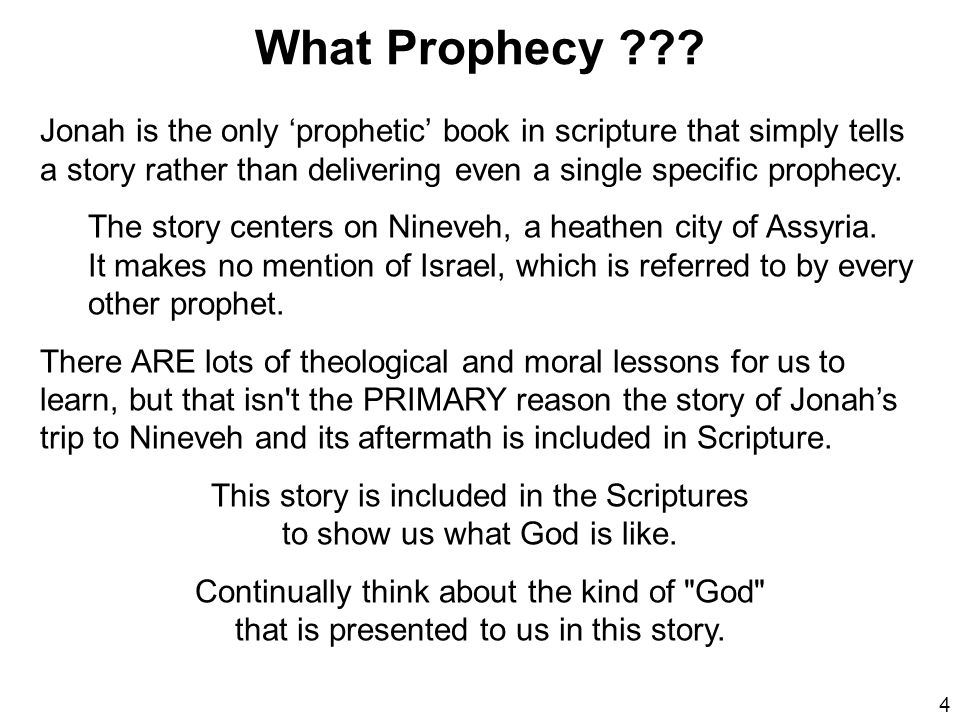 What Prophecy Jonah is the only 'prophetic' book in scripture that simply tells a story rather than delivering even a single specific prophecy.