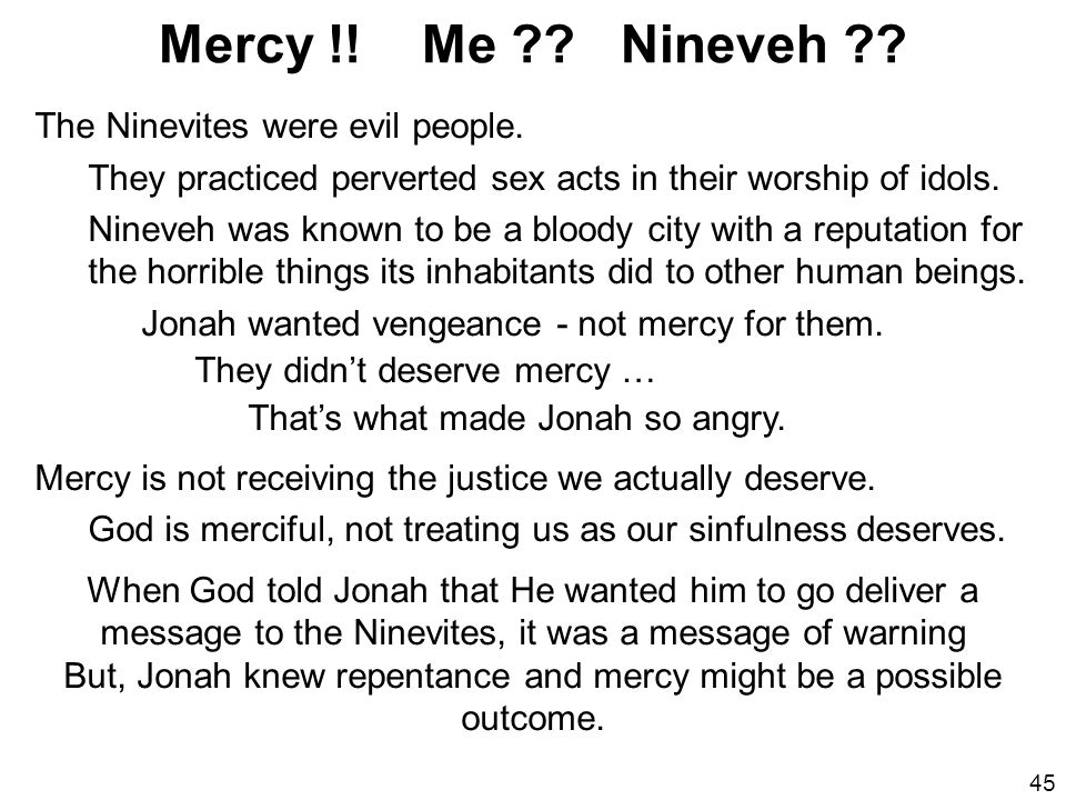 But, Jonah knew repentance and mercy might be a possible outcome.