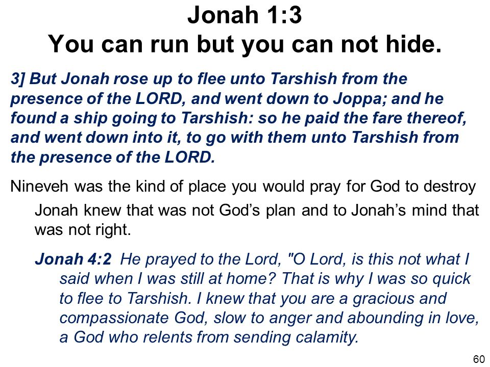 Jonah 1:3 You can run but you can not hide.
