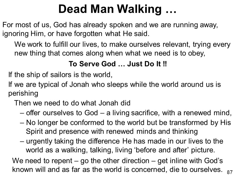 Dead Man Walking … For most of us, God has already spoken and we are running away, ignoring Him, or have forgotten what He said.