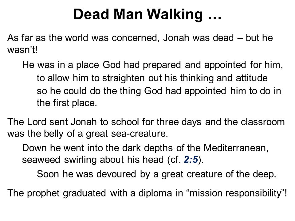 Dead Man Walking … As far as the world was concerned, Jonah was dead – but he wasn't! He was in a place God had prepared and appointed for him,