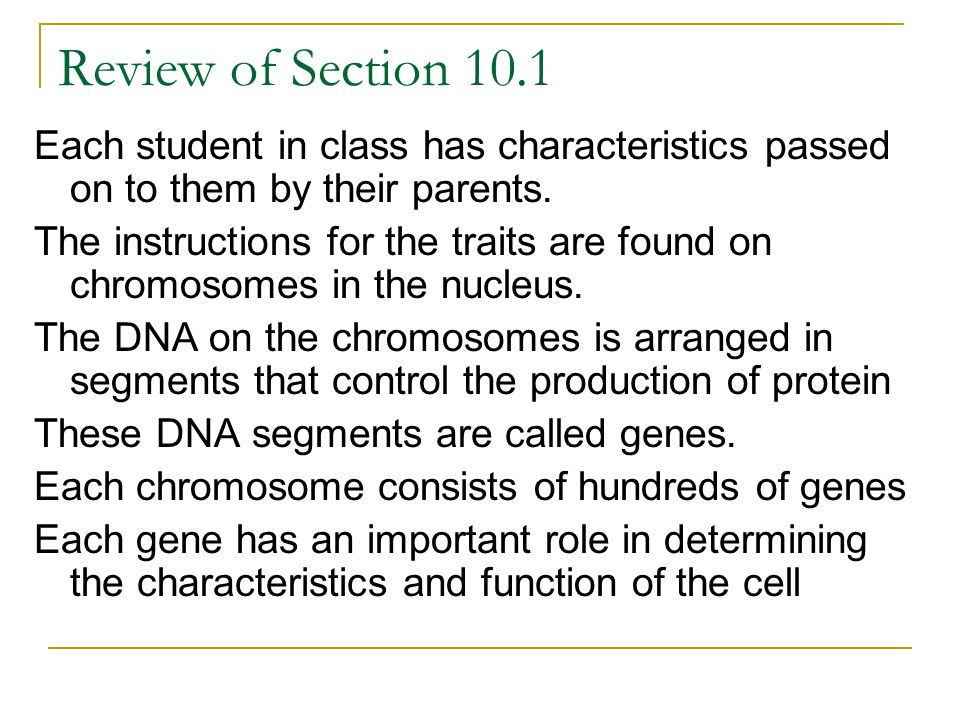 Review of Section 10.1 Each student in class has characteristics passed on to them by their parents.
