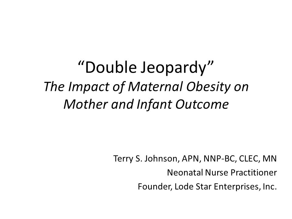 Double Jeopardy The Impact of Maternal Obesity on Mother and Infant Outcome