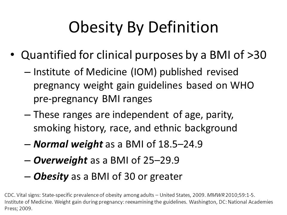 Obesity By Definition Quantified for clinical purposes by a BMI of >30.