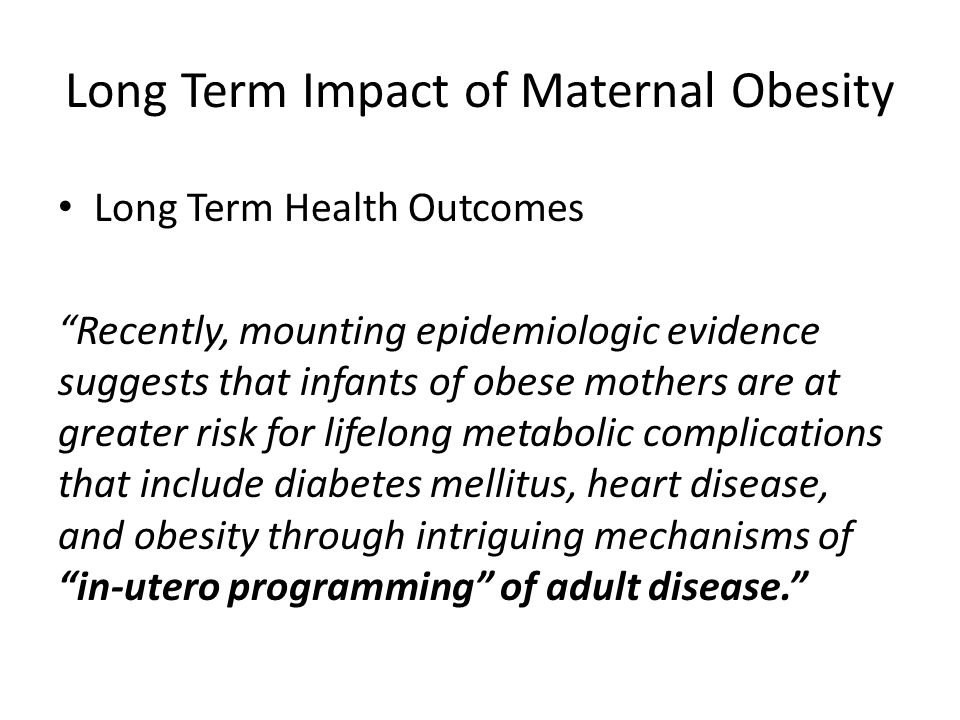 Long Term Impact of Maternal Obesity