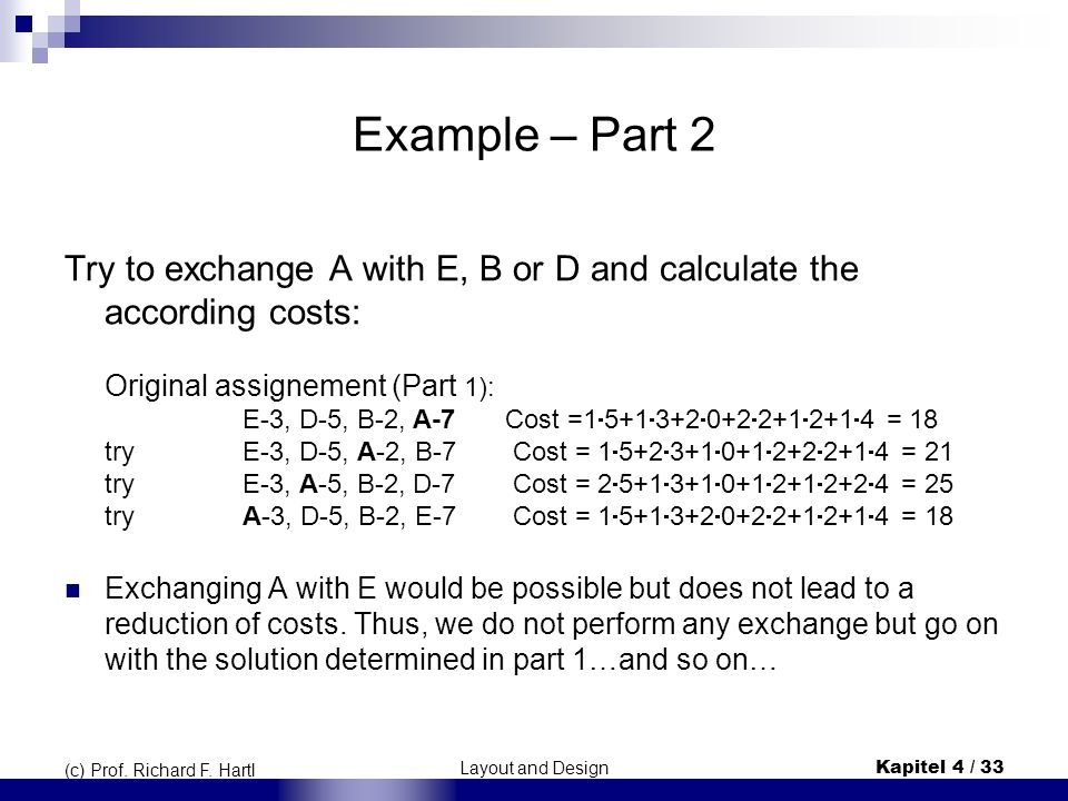 Example – Part 2 Try to exchange A with E, B or D and calculate the according costs: Original assignement (Part 1):