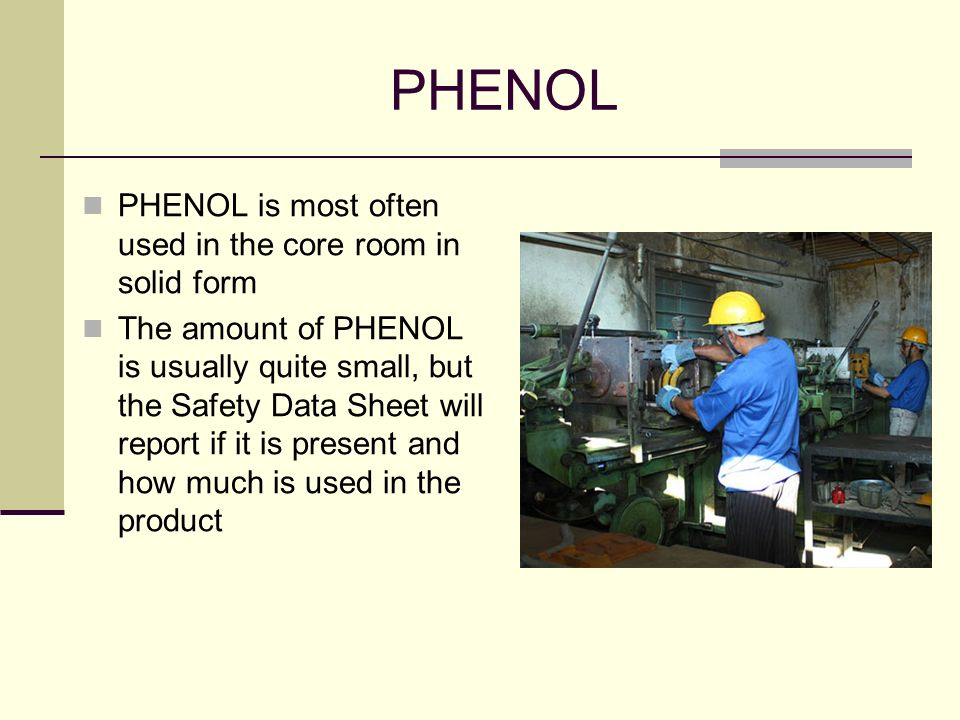 PHENOL PHENOL is most often used in the core room in solid form
