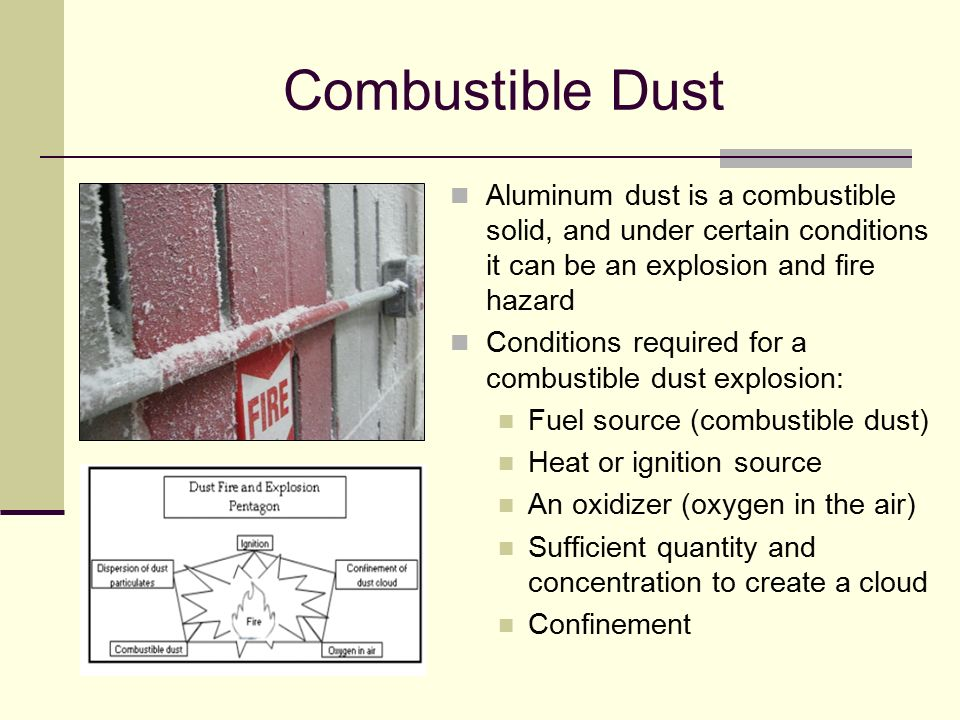 Combustible Dust Aluminum dust is a combustible solid, and under certain conditions it can be an explosion and fire hazard.