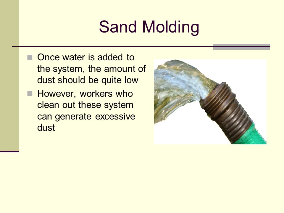 Sand Molding Once water is added to the system, the amount of dust should be quite low.