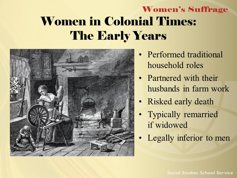 woman in colonial america \omen in colonial america lolly brewer, north carolina state uni rsity sla  women, much more than white women oí any class, were more likely to ha  to work in the íields in anglo-american culture, most agricultural labor was considered men`s work, except in the case oí sla s.