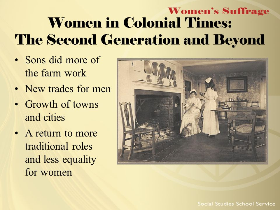 history gender role and colonial times During the colonial times women typically held domestic roles in the home, while the men labored, farmed, and hunted (warber, nd) women were an essential component of the nuclear family without a strong and productive wife and mother, the family would have struggled to survive.