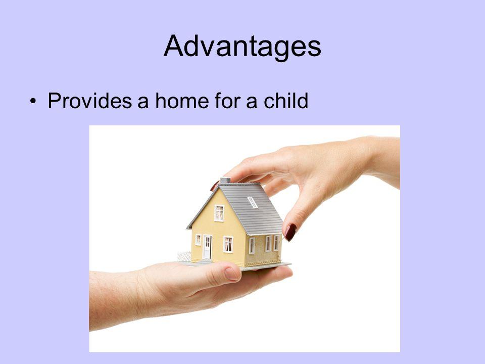 Advantages Provides a home for a child