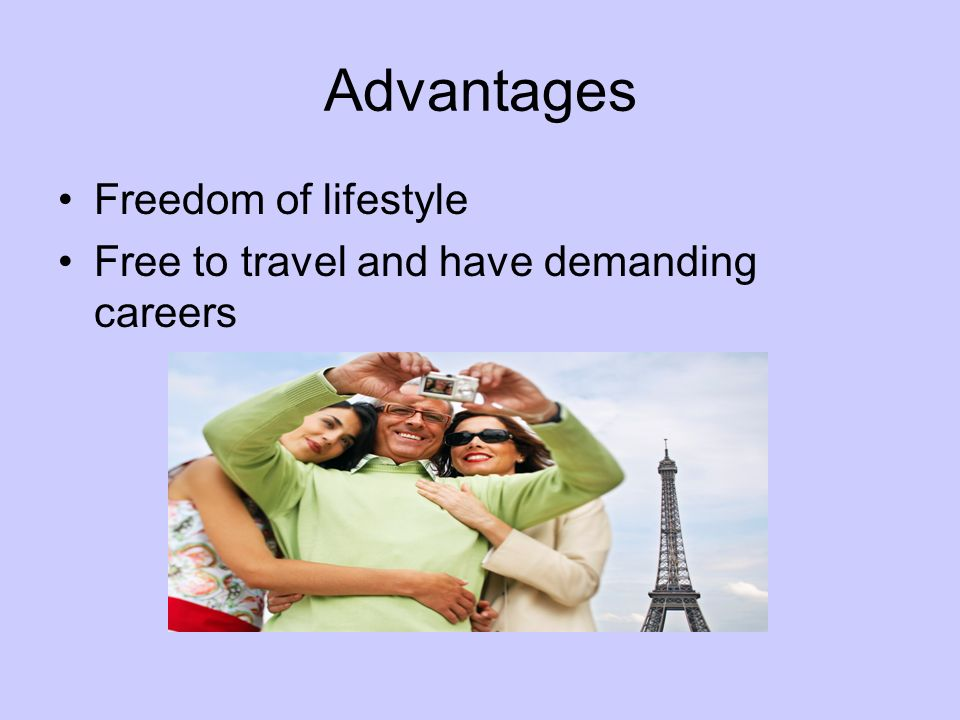Advantages Freedom of lifestyle