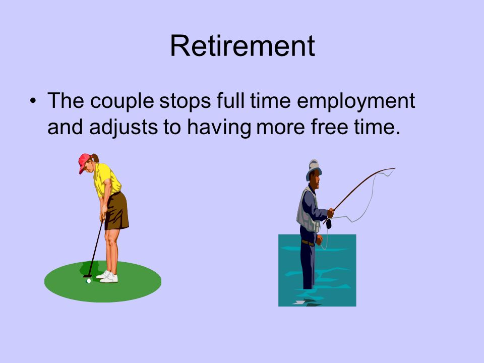 Retirement The couple stops full time employment and adjusts to having more free time.