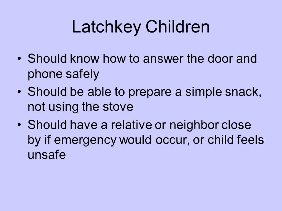 Latchkey Children Should know how to answer the door and phone safely
