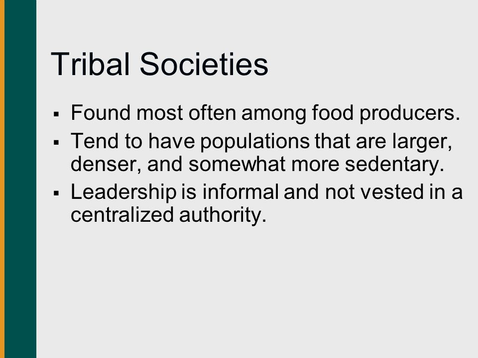 Tribal Societies Found most often among food producers.