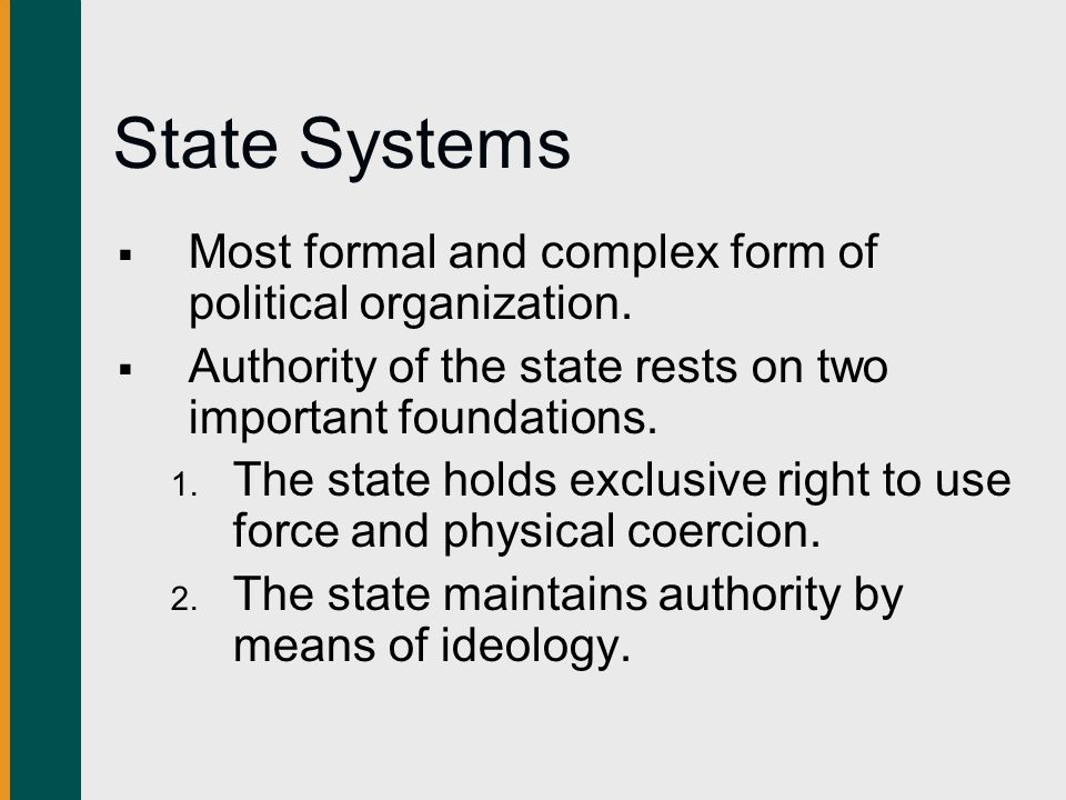 State Systems Most formal and complex form of political organization.