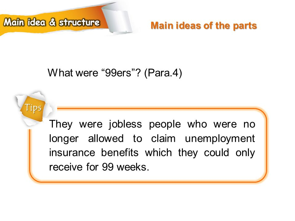 Main ideas of the parts Main idea & structure. What were 99ers (Para.4) Tips.