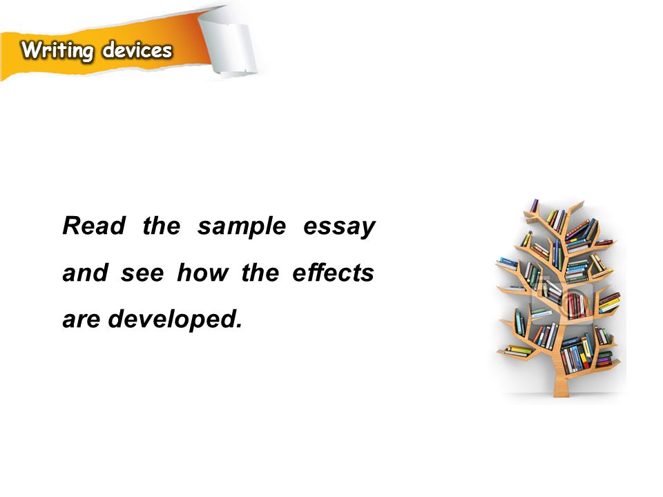 Read the sample essay and see how the effects are developed.