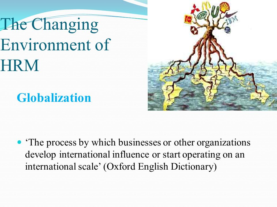 changing environment of hrm To day\'s competitive business environment changes much faster than it did 20 years ago, primarily because of advance in technologies to remain competitive, companies today must be flexible.