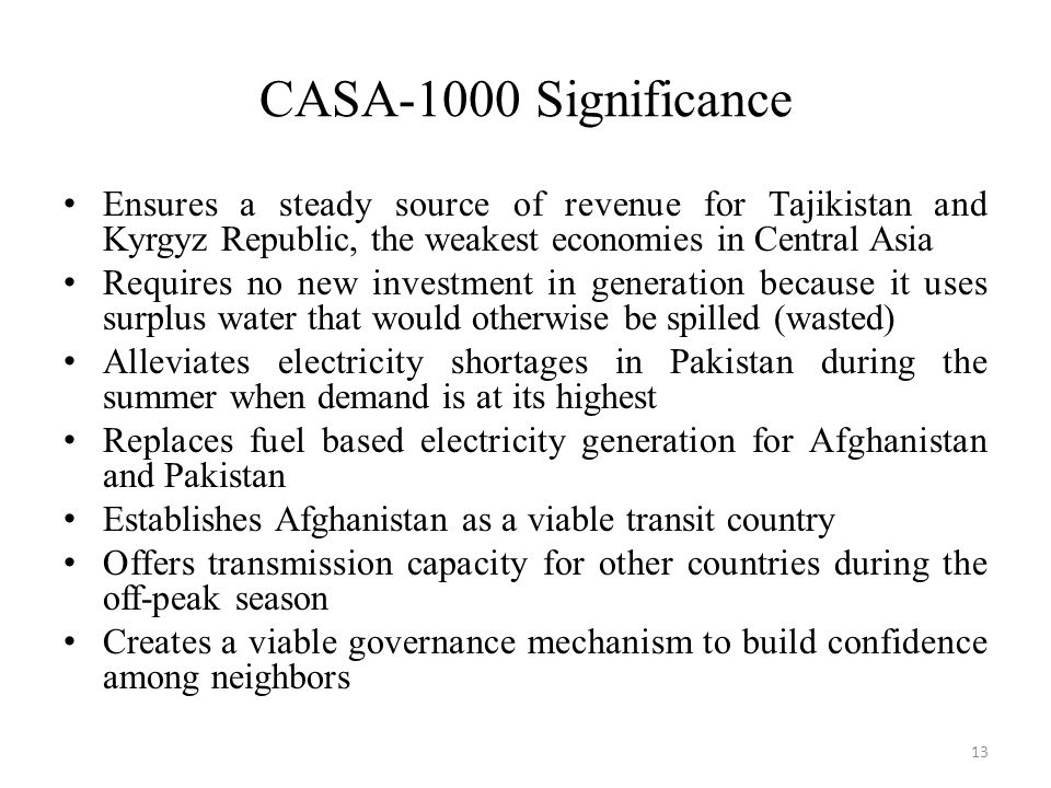 CASA-1000 Significance Ensures a steady source of revenue for Tajikistan and Kyrgyz Republic, the weakest economies in Central Asia.