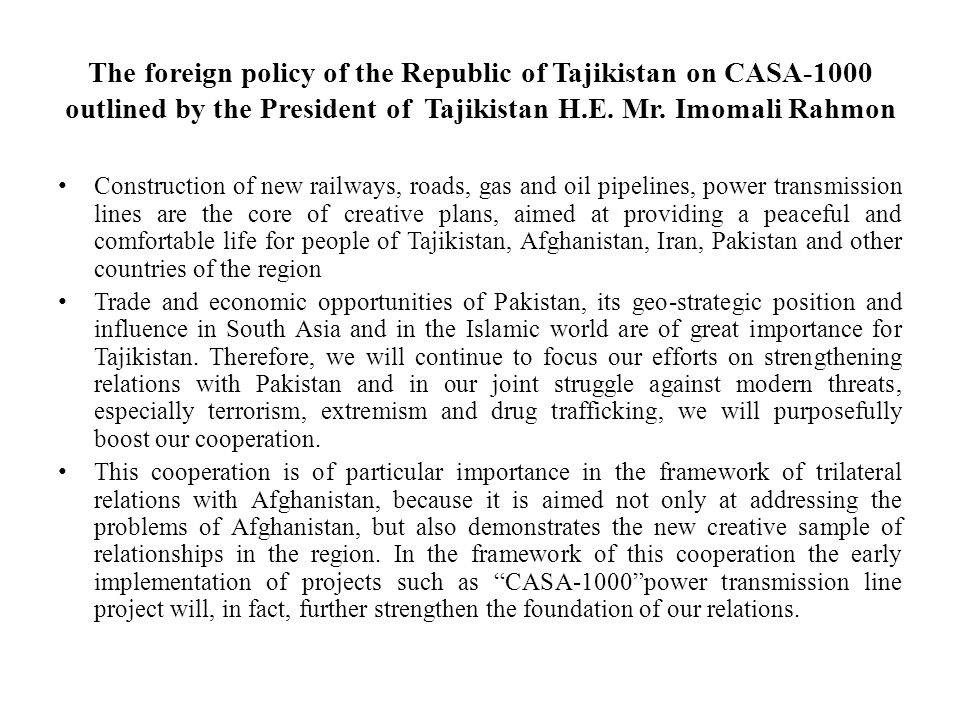 The foreign policy of the Republic of Tajikistan on CASA-1000 outlined by the President of Tajikistan H.E. Mr. Imomali Rahmon
